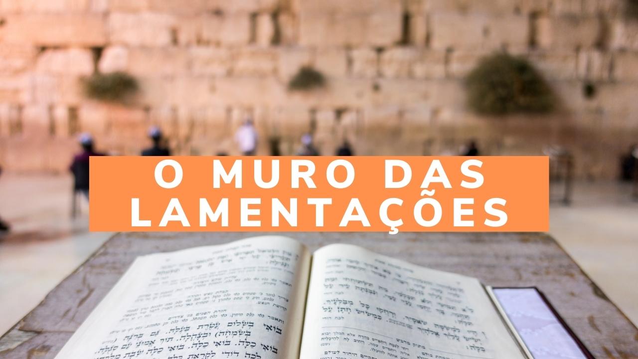 Curiosidades Sobre Israel – O Muro das Lamentações