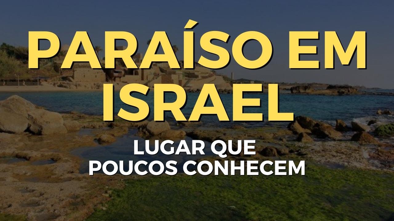 Paraíso em Israel, um lugar que poucos conhecem