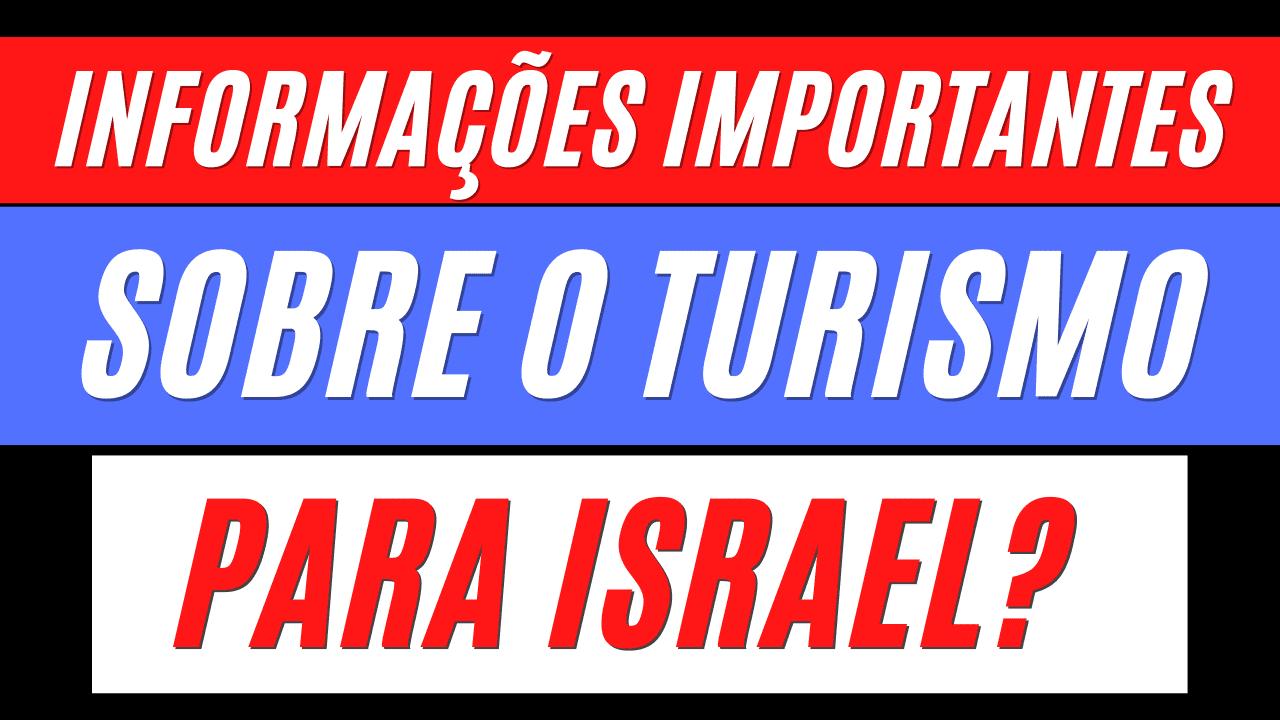 INFORMAÇÕES IMPORTANTES SOBRE O TURISMO PARA ISRAEL
